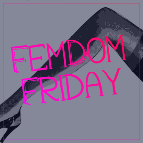 FemDom Friday: Don't Be Swayed By The Stereotypes